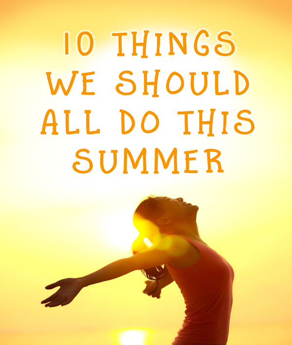 10 things to do this summer